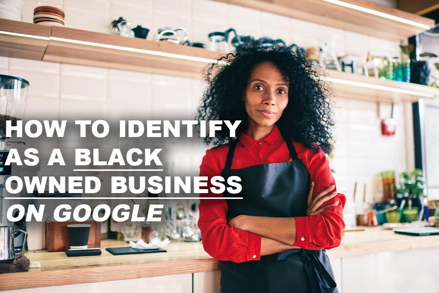 How To Identify As A Blacked Owned Business Using Google